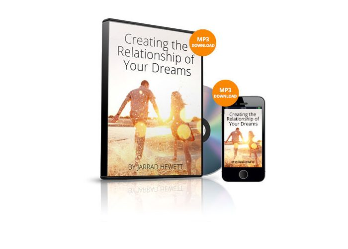 Creating The Relationship Of Your Dreams by Jarrad Hewett